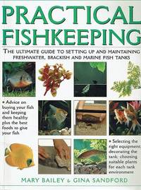 Practical Fishkeeping: The Ultimate Guide To Setting Up And Maintaining Freshwater, Brackish And Marine Fish Tanks