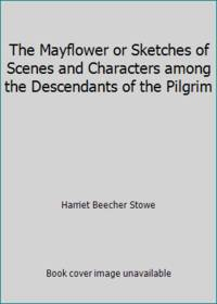 The Mayflower or Sketches of Scenes and Characters among the Descendants of the Pilgrim