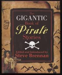 The Gigantic Book of Pirate Stories by  Steve Brennan - Hardcover - 2007 - from E Ridge fine Books and Biblio.com