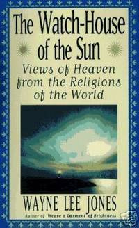 THE WATCH-HOUSE OF THE SUN Views of Heaven from the Religions of the World