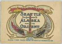 Seattle, The Gateway to Alaska and the Orient.  Alaska - Yukon - Pacific Exposition.