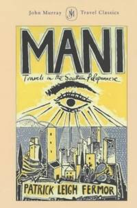 Mani: Travels in the Southern Peloponnese (John Murray Travel Classics) by Leigh Fermor, Patrick