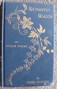 Raygarth's Gladys and Other Poems. by James Saunders - First edition - 1888 - from greaves-leaves and Biblio.co.uk