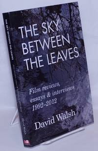 image of The Sky Between the Leaves: Film reviews, essays & interviews, 1992-2012