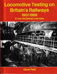 Locomotive Testing on Britain's Railways 1901-1968. A non-technical overview