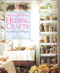 Making & Selling Herbal Crafts: Tips, Techniques, Projects by  Alyce Nadeau - First Edition - 1995 - from Warren's Books (SKU: 022577)