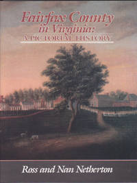 Fairfax County in Virginia : a Pictorial History by Ross Netherton; Nan Netherton - Hardcover - 1989 - from Books of the World (SKU: RWARE0000002984)