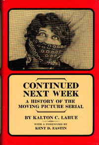 CONTINUED NEXT WEEK ~A History of the Moving Picture Serial