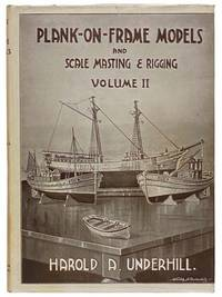Plank-on-Frame Models and Scale Masting and Rigging, Volume II [2]: Mastmaking and Rigging...