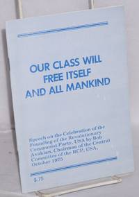 Our class will free itself and all mankind; speech on the celebration of the founding of the Revolutionary Communist Party, USA by Bob Avakian, chairman of the Central Committee of the RCP, USA, October 1975 by  Bob Avakian - 1976 - from Bolerium Books Inc., ABAA/ILAB (SKU: 44975)