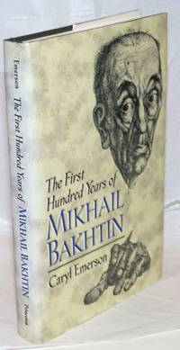 The First Hundred Years of Mikhail Bakhtin