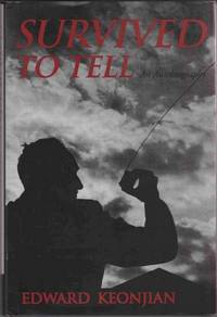 Survived to Tell: the Autobiography of Edward Keonjian