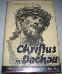 Christus in Dachau oder Christus der Sieger: Ein Religioses Volksbuch und ein Kirchengeschichtliches Zeugnis fur Priester und Volk