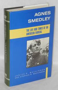Agnes Smedley; the life and times of an American radical