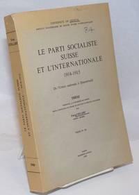 image of Le Parti Socialiste Suisse et l'Internationale, 1914-1915: De l'Union nationale a Zimmerwald.  These presentee al l'Universite de Geneve pour l'obtention du grade de docteur es sciences politiques