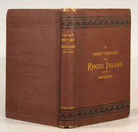 1877. GREENE, George Washington. A SHORT HISTORY OF RHODE ISLAND. Providence: J. A. & R. A. Reid, 18...