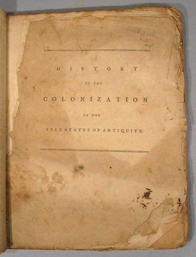 1777. . HISTORY OF THE COLONIZATION OF THE FREE STATES OF ANTIQUITY, APPLIED TO THE PRESENT CONTEST ...