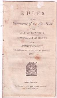 image of RULES / FOR THE /Government of the Alms-House / IN THE / CITY OF NEW-YORK,/ APPROVED AND AGREED TO / AT A / COMMON COUNCIL, / ON MONDAY, THE SIXTH OF OCTOBER,/ 1800.