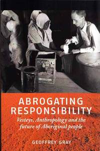 Abrogating Responsibility Vesteys, Anthropology and the future of Aboriginal People