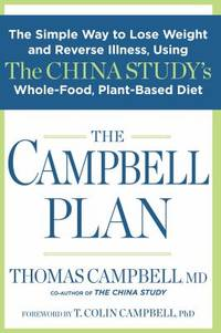 The Campbell Plan : The Simple Way to Lose Weight and Reverse Illness, Using the China Study's...