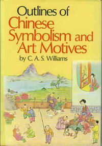 Outlines Of Chinese Symbolism And Art Motives An Alphabetical Compendium of Antique Legends and...