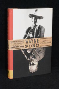Wayne and Ford; The Films, The Friendship, and the Forging of an American Hero