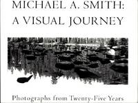 Michael A. Smith: A Visual Journey--Photographs from Twenty-Five Years