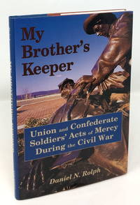 My Brother's Keeper: Union and Confederate Soldiers' Acts of Mercy During the Civil War