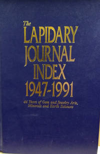 The Lapidary Journal Index 1947-1991:  44 Years of Gem and Jewelry Arts,  Minerals and Earth Sciences