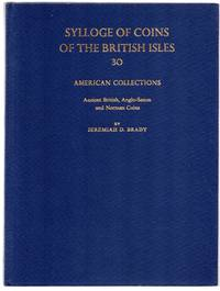 Sylloge of Coins of the British Isles 30: American Collections. Ancient British, Anglo-Saxon and Norman Coins