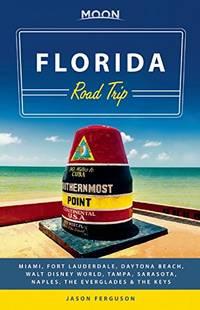 Moon Florida Road Trip: Miami, Fort Lauderdale, Daytona Beach, Walt Disney World, Tampa, Sarasota, Naples, the Everglades & the Keys