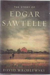 The Story of Edgar Sawtelle: A Novel by  David Wroblewski - First edition, first printing - 2008 - from Sawtooth Books (SKU: 24093)