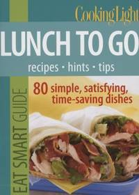 Cooking Light Eat Smart Guide: Lunch to Go: 80 Simple  Satisfying  Time saving R