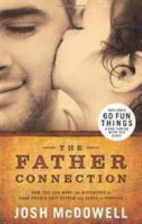 The Father Connection : How You Can Make the Difference in Your Child's Self-Esteem and Sense of...