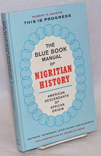 This is progress; the blue book manual Nigritian history, American descendants of African origin, textbook, reference, study guide encyclopedia, collaboration by Roselle Kahn