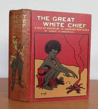 THE GREAT WHITE CHIEF.  A Story of Adventure in Unknown New Guinea by  Robert M.: MACDONALD - First Edition - from Roger Middleton (SKU: 35074)