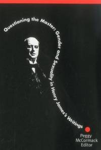 Questioning the Master. Gender and Sexuality in Henry James's Writings