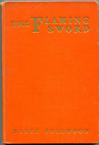The Flaming Sword by Nancy Fullwood - Signed First Edition - 1935 - from Appledore Books, ABAA (SKU: 10978)