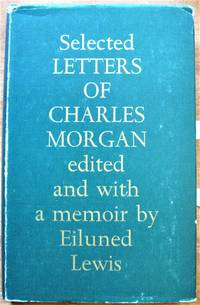 Selected Letters of Charles Morgan by  Charles. Edited with a Memoir By Eiluned Lewis Morgan - First edition - 1967 - from Ken Jackson (SKU: 252332)