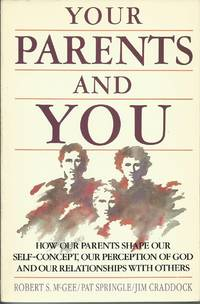 Your Parents and You - How our Parents Shape Our Self-Concept, Our Perception of God and Our Relationships with Others