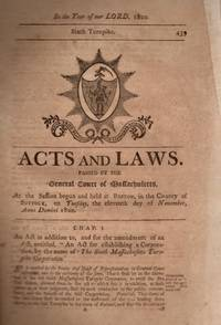 Acts and Laws, Passed by the General Court of Massachusetts, At the Session Begun and Held at Boston, In the County of Suffolk, On Tuesday, the eleventh day of November, Anno Domini, 1800 [BOUND WITH] Acts and Laws. Passed by the General Court of Massachusetts, At the Session begun and held at Boston, in the County of Suffolk, on Tursday (sic.) the eighteenth day (sic.) the twenty-second day of January, Anno Domini 1801