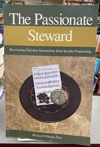 The Passionate Steward: Recovering Christian Stewardship from Secular Fundraising by Michael O'Hurley-Pitts - Paperback - 2002 - from Books Galore LLC (SKU: 121488)