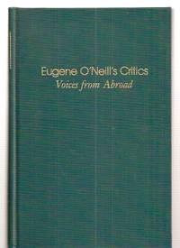 EUGENE O'NEILL'S CRITICS: VOICES FROM ABROAD