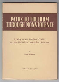 Paths to Freedom through Nonviolence:   A study of the East-West conflict  and the methods of nonviolent resistance