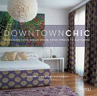 Downtown Chic: Designing Your Dream Home: From Wreck to Ravishing by  Cortney  Robert; Novogratz - 1899-12-30 - from Spellbound and Biblio.com