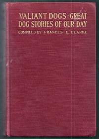 Valiant Dogs:  Great Dog Stories of Our Day