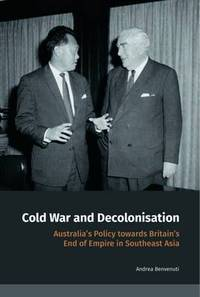 Cold War and Decolonisation  Australia's Policy Towards Britain's End of Empire in Southeast Asia