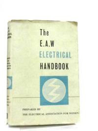 The E.A.W. Electrical Handbook, etc, With Illustrations