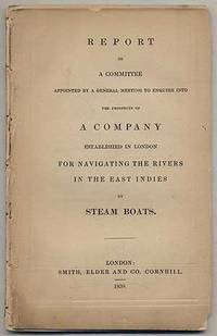 Report of a Committee Appointed by a General Meeting to Enquire into the Prospects of a Company Established in London for Navigating the Rivers in the East Indies by Steam Boats by [East India Inland Steam Navigation Company] - First Edition - 1839 - from Between the Covers- Rare Books, Inc. ABAA and Biblio.co.uk