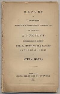 Report of a Committee Appointed by a General Meeting to Enquire into the Prospects of a Company Established in London for Navigating the Rivers in the East Indies by Steam Boats by [East India Inland Steam Navigation Company] - Paperback - First Edition - 1839 - from Between the Covers- Rare Books, Inc. ABAA and Biblio.co.uk